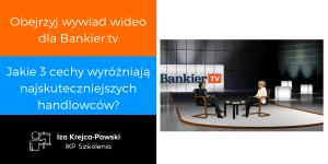 Jakie 3 cechy wyróżniają najskuteczniejszych handlowców - Wywiad wideo dla Bankier.tv
