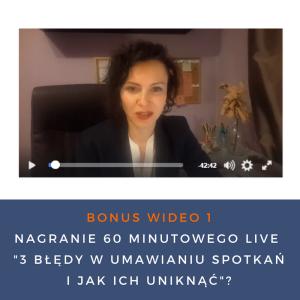 Bonus Wideo 1 -Nagranie 60 minutowego LIVE 3 błędy w Umawianiu spotkań i jak ich uniknąć