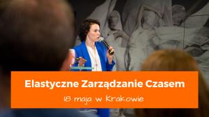 Szkolenie otwarte w Krakowie Elastyczne Zarządzanie Czasem - efektywność osobista i organizacja pracy